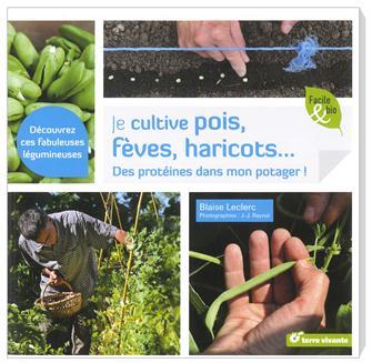 Je cultive pois, fèves, haricots... Des protéines dans mon potager ! Aux éditions Terre vivante.